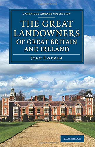 9781108075954: The Great Landowners of Great Britain and Ireland: A List Of All Owners Of Three Thousand Acres And Upwards, Worth £3,000 A Year, In England, ... - British and Irish History, 19th Century)