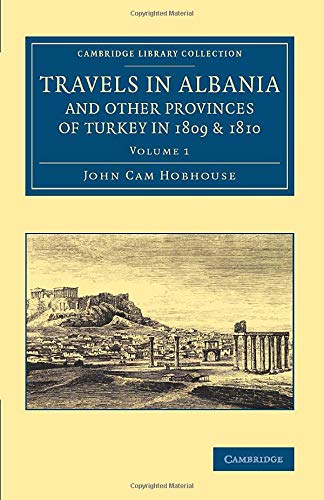 Travels in Albania and Other Provinces of Turkey in 1809 and 1810: Volume 1 (Paperback): John Cam ...