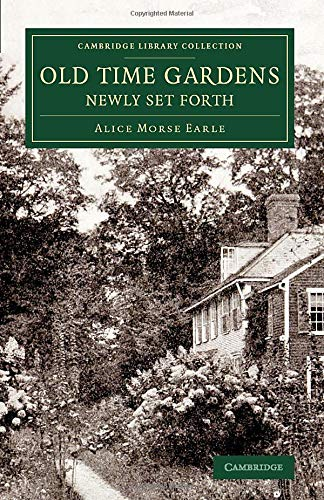 9781108076616: Old Time Gardens, Newly Set Forth: A Book of the Sweet o' the Year (Cambridge Library Collection - Botany and Horticulture)