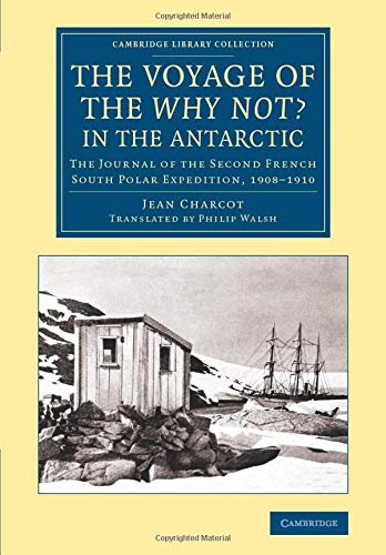 9781108076753: The Voyage of the 'Why Not?' in the Antarctic: The Journal of the Second French South Polar Expedition, 1908-1910 (Cambridge Library Collection - Polar Exploration)