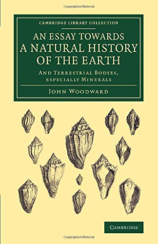 9781108076982: An Essay towards a Natural History of the Earth: And Terrestrial Bodyes, Especially Minerals (Cambridge Library Collection - Earth Science)