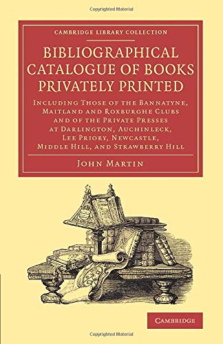 Bibliographical Catalogue of Books Privately Printed: Including: John Martin