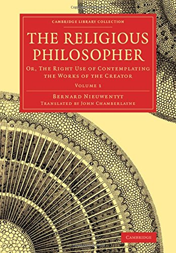 9781108077538: The Religious Philosopher: Or, The Right Use of Contemplating the Works of the Creator (Cambridge Library Collection - Science and Religion) (Volume 1)