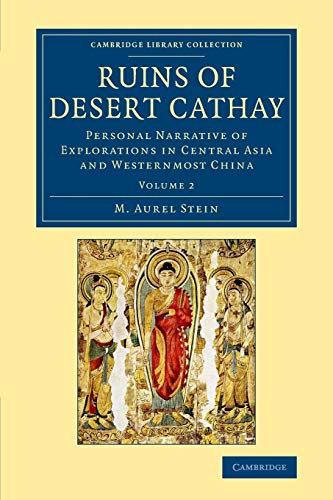 9781108077545: Ruins of Desert Cathay: Personal Narrative of Explorations in Central Asia and Westernmost China (Cambridge Library Collection - Archaeology) (Volume 2)