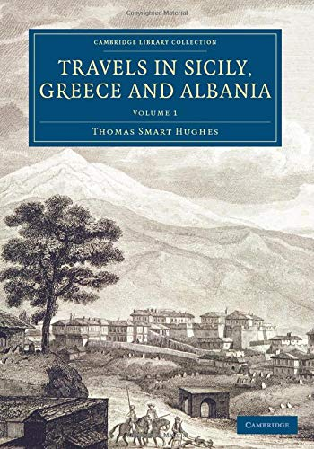 Travels in Sicily, Greece and Albania (Cambridge Library Collection - European History) (Volume 1):...