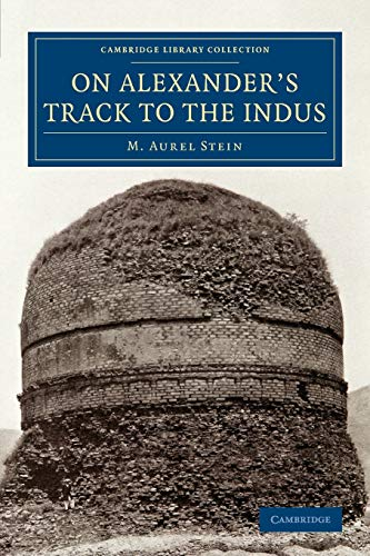 9781108077606: On Alexander's Track to the Indus: Personal Narrative of Explorations on the North-West Frontier of India Carried Out under the Orders of H.M. Indian ... (Cambridge Library Collection - Archaeology)