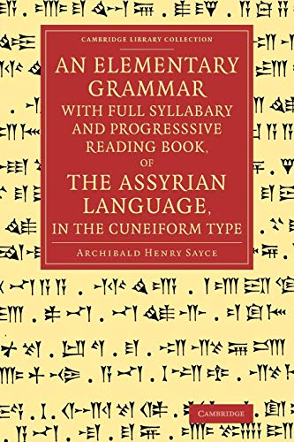 9781108077958: An Elementary Grammar with Full Syllabary and Progresssive Reading Book, of the Assyrian Language, in the Cuneiform Type (Cambridge Library Collection - Linguistics)