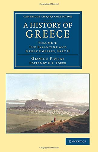 A History of Greece: From its Conquest by the Romans to the Present Time, B.C. 146 to A.D. 1864 (...