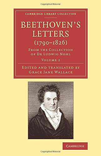 9781108078498: Beethoven's Letters (1790-1826) 2 Volume Set: Beethoven's Letters (1790-1826): From the Collection of Dr Ludwig Nohl: Volume 2 (Cambridge Library Collection - Music)