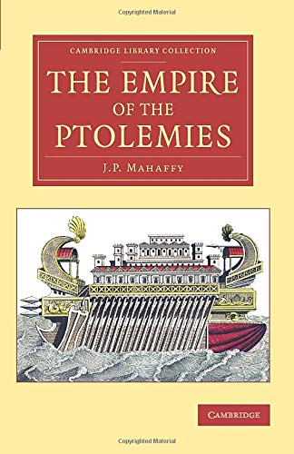 The Empire of the Ptolemies (Cambridge Library Collection - Classics): John Pentland Mahaffy