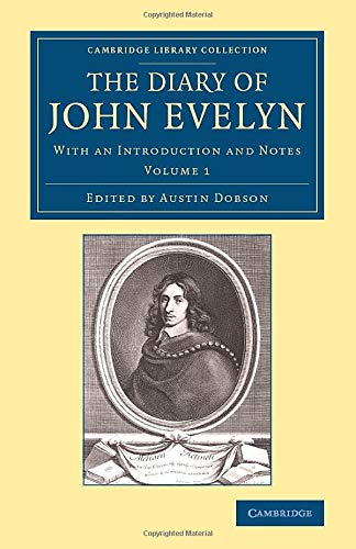 The Diary of John Evelyn: JOHN EVELYN , EDITED BY AUSTIN DOBSON