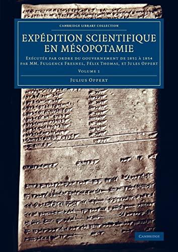 9781108078979: Expédition scientifique en Mésopotamie: Exécutée par ordre du gouvernement de 1851 à 1854 par MM. Fulgence Fresnel, Félix Thomas, et Jules Oppert