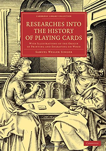 9781108079112: Researches into the History of Playing Cards: With Illustrations of the Origin of Printing and Engraving on Wood (Cambridge Library Collection - Art and Architecture)
