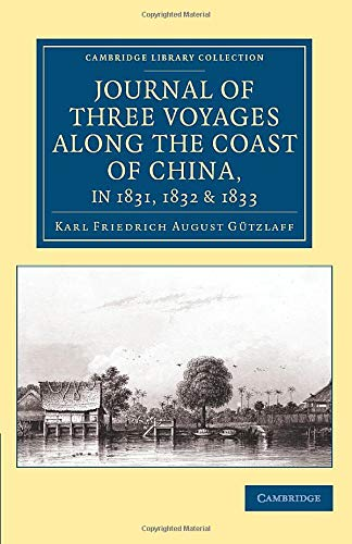 9781108079419: Journal of Three Voyages along the Coast of China, in 1831, 1832 and 1833: With Notices of Siam, Corea, and the Loo-Choo Islands (Cambridge Library Collection - East and South-East Asian History)