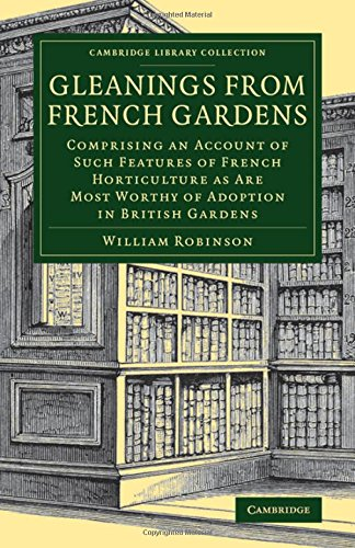 9781108079839: Gleanings from French Gardens: Comprising an Account of Such Features of French Horticulture as Are Most Worthy of Adoption in British Gardens