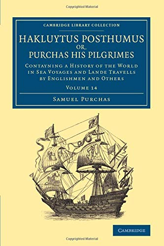 Hakluytus Posthumus or, Purchas his Pilgrimes: Contayning a History of the World in Sea Voyages and...