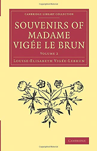 Souvenirs of Madame Vigée Le Brun: Volume 2 (Cambridge Library Collection - Art and ...