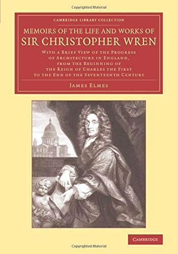 Memoirs of the Life and Works of Sir Christopher Wren: JAMES ELMES