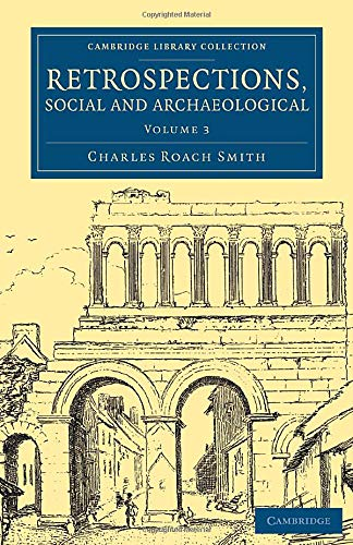 Retrospections, Social and Archaeological (Cambridge Library Collection - Archaeology) (Volume 3): ...