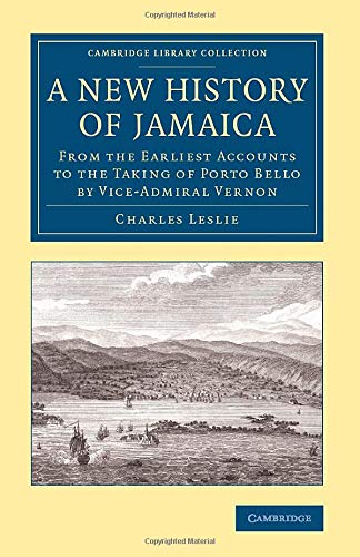 9781108083430: A New History of Jamaica: From the Earliest Accounts to the Taking of Porto Bello by Vice-Admiral Vernon (Cambridge Library Collection - Slavery and Abolition)