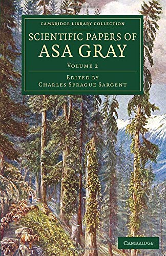Scientific Papers of Asa Gray: ASA GRAY , EDITED BY CHARLES SPRAGUE SARGENT