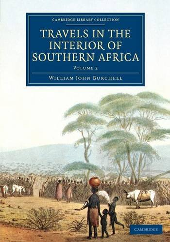 Travels in the Interior of Southern Africa: Burchell, William John