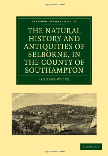 The Natural History and Antiquities of Selborne, in the County of Southampton: Gilbert White