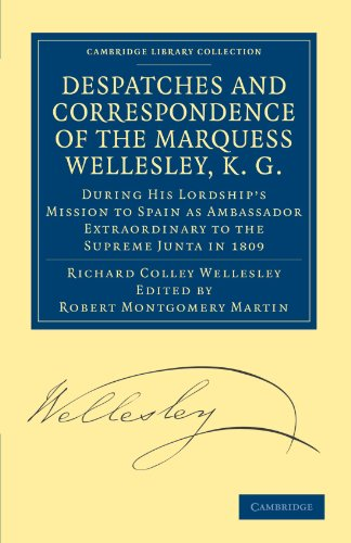 Despatches and Correspondence of the Marquess Wellesley, K. G.: During His Lordships Mission to ...