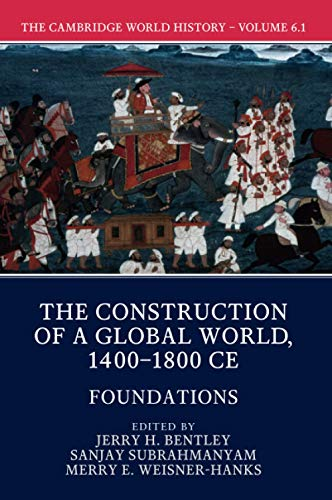 9781108407731: The Cambridge World History: Volume 6, The Construction of a Global World, 1400-1800 CE, Part 1, Foundations