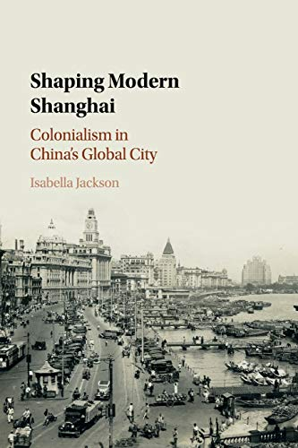 9781108411639: Shaping Modern Shanghai: Colonialism in China's Global City