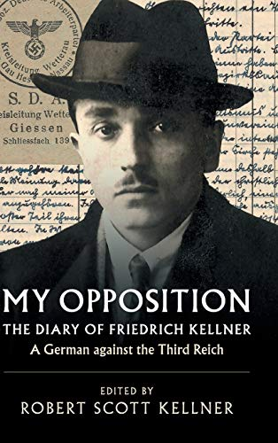 My Opposition: The Diary of Friedrich Kellner - A German against the Third Reich: Kellner, Friedrich