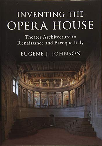 9781108421744: Inventing the Opera House: Theater Architecture in Renaissance and Baroque Italy