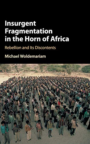 Insurgent Fragmentation in the Horn of Africa: Rebellion and its Discontents: Woldemariam, Michael