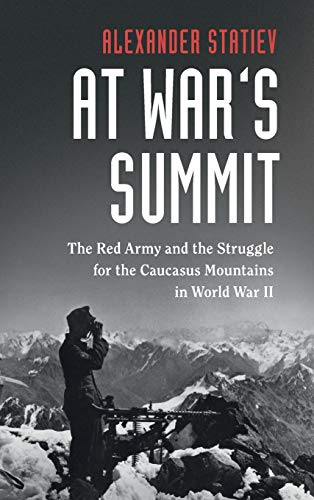 9781108424622: At War's Summit: The Red Army and the Struggle for the Caucasus Mountains in World War II