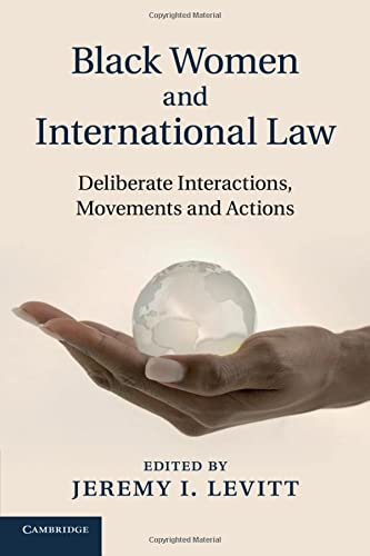 9781108432979: Black Women and International Law: Deliberate Interactions, Movements and Actions
