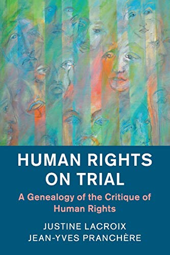 Human Rights on Trial: A Genealogy of the Critique of Human Rights (Human Rights in History): ...