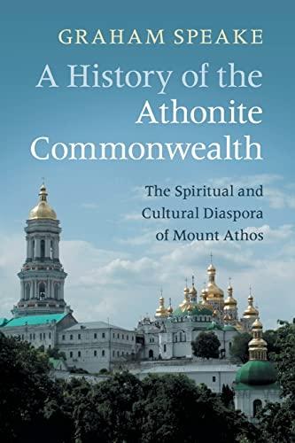 A History of the Athonite Commonwealth: The Spiritual and Cultural Diaspora of Mount Athos: Graham ...