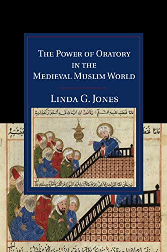 9781108449601: The Power of Oratory in the Medieval Muslim World (Cambridge Studies in Islamic Civilization)