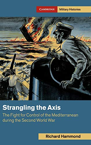 9781108478212: Strangling the Axis: The Fight for Control of the Mediterranean during the Second World War