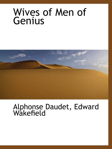 Wives of Men of Genius (9781110007912) by Alphonse Daudet
