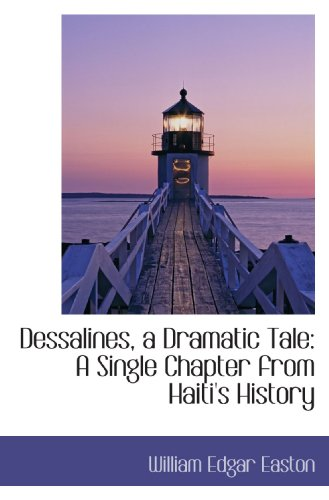 9781110008223: Dessalines, a Dramatic Tale: A Single Chapter from Haiti's History