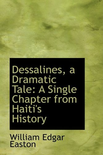 9781110008285: Dessalines, a Dramatic Tale: A Single Chapter from Haiti's History