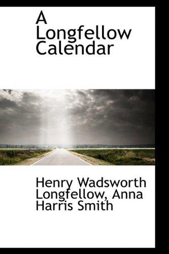 A Longfellow Calendar: Longfellow, Henry Wadsworth