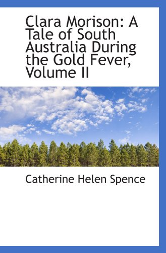 9781110014194: Clara Morison: A Tale of South Australia During the Gold Fever, Volume II