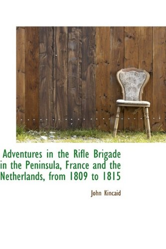 9781110025350: Adventures in the Rifle Brigade in the Peninsula, France and the Netherlands, from 1809 to 1815