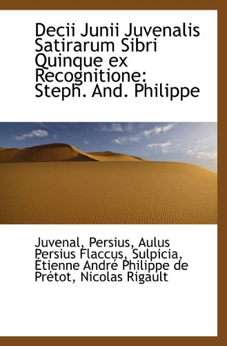 9781110025893: Decii Junii Juvenalis Satirarum Sibri Quinque ex Recognitione: Steph. And. Philippe