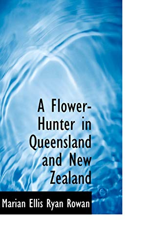 9781110029655: A Flower-Hunter in Queensland and New Zealand