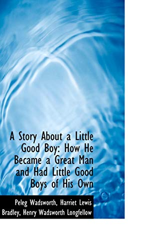 9781110030378: A Story About a Little Good Boy: How He Became a Great Man and Had Little Good Boys of His Own
