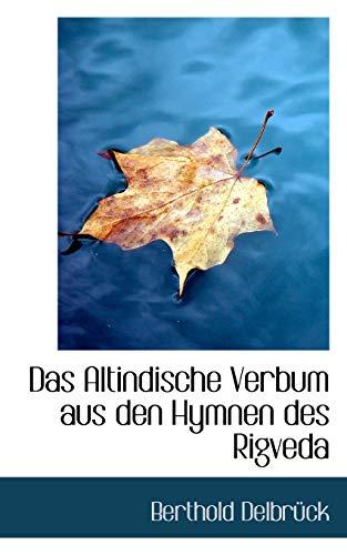 Das Altindische Verbum aus den Hymnen des Rigveda: Delbr�ck, Berthold