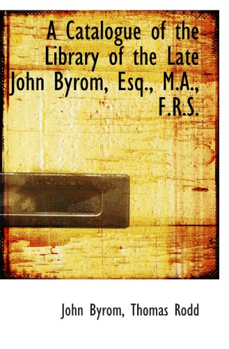 9781110035083: A Catalogue of the Library of the Late John Byrom, Esq., M.A., F.R.S.